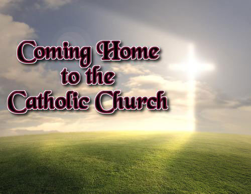 Coming Home to the Catholic Church